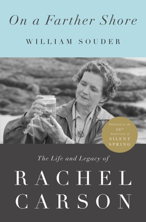 William Souder, On a Farther Shore, biography of Rachel Carson