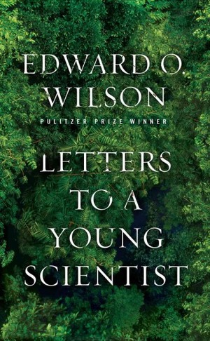 EO Wilson's Letters to a Young Scientist (published 2012)