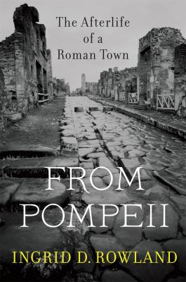 From Pompeii, Ingrid Rowland