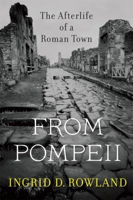 From Pompeii, Ingrid Rowland